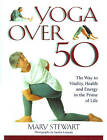 Yoga over Fifty: The Way to Vitality, Health and Energy in the Prime of Life by Sandra Lousada, Mary Stewart (Paperback, 1994)