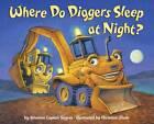 Where Do Diggers Sleep at Night? by Christian Slade, Brianna Caplan Sayres (Hardback, 2012)