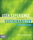 User Experience in the Age of Sustainability: A Practitioner's Blueprint by Kem-Laurin Kramer (Paperback, 2012)