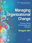 Managing Organizational Change: Process, Social Construction and Dialogue by Muayyad Jabri (Paperback, 2012)