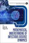 Mathematical Understanding of Infectious Disease Dynamics by World Scientific Publishing Co Pte Ltd (Hardback, 2008)