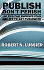 Publish Don't Perish: 100 Tips that Improve Your Ability to Get Published by Information Age Publishing (Hardback, 2010)
