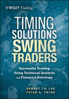 Timing Solutions for Swing Traders: A Novel Approach to Successful Trading Using Technical Analysis and Financial Astrology by Peter Tryde, Robert M. Lee (Hardback, 2012)
