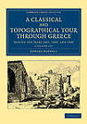 A Classical and Topographical Tour Through Greece 2 Volume Set: During the Years 1801, 1805, and 1806 by Edward Dodwell (Multiple copy pack, 2013)