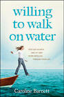 Willing to Walk on Water: Step Out in Faith and Let God Work Miracles Through Your Life by Caroline Barnett (Paperback / softback, 2013)