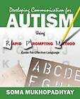 Developing Communication for Autism Using Rapid Prompting Method: Guide for Effective Language by Soma Mukhopadhyay (Paperback / softback, 2013)