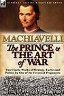 The Prince & the Art of War  : Two Classic Works of Strategy, Tactics and Politics by One of the Foremost Proponents by Niccolo Machiavelli (Hardback, 2012)