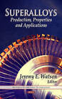 Superalloys: Production, Properties & Applications by Nova Science Publishers Inc (Hardback, 2012)