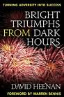 Bright Triumphs from Dark Hours: Turning Adversity into Success by David Heenan (Hardback, 2009)