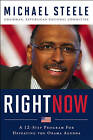 Right Now: A 12-Step Program for Defeating the Obama Agenda by Michael Steele (Hardback, 2010)