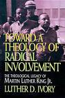 Toward a Theology of Radical Involvement: Theological Legacy of Martin Luther King, Jr. by Luther D. Ivory (Paperback, 1997)