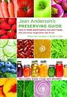 Jean Anderson's Preserving Guide: How to Pickle and Preserve, Can and Freeze, Dry and Store Vegetables and Fruits by Jean Anderson (Hardback, 2012)