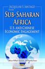 Sub-Saharan Africa: U.S. and Chinese Economic Engagement by Nova Science Publishers Inc (Hardback, 2013)