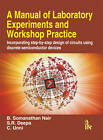 A Manual of Laboratory Experiments and Workshop Practice: Incorporating Step-by-step Design of Circuits Using Discrete Semiconductor Devices by B. Somanathan Nair, C. Unni, S. R. Deepa (Paperback, 2011)