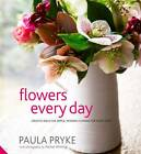 Flowers Every Day: Creative Ideas for Simple, Modern Flowers for Your Home by Paula Pryke (Hardback, 2012)