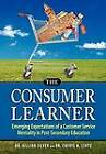 The Consumer Learner: Emerging Expectations of a Customer Service Mentality in Post-Secondary Education by Dr Gillian Silver, Dr Cheryl A Lentz (Hardback, 2012)
