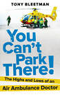 You Can't Park There!: The Highs and Lows of an Air Ambulance Doctor by Tony Bleetman (Paperback, 2012)