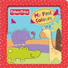 Fisher-Price My First Colours by Fisher-Price (Board book, 2012)