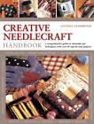 Creative Needlework Handbook: a Comprehensive Guide to Materials and Techniques, with Over 60 Step-by-step Projects by Lucinda Ganderton (Paperback, 2012)