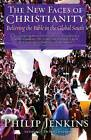 The New Faces of Christianity: Believing the Bible in the Global South by Philip Jenkins (Paperback, 2008)