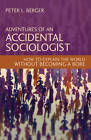 Adventures of an Accidental Sociologist: How to Explain the World without Becoming a Bore by Peter L. Berger (Hardback, 2011)