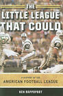 The Little League That Could: A History of the American Football League by Ken Rappoport (Hardback, 2010)