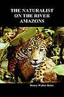 The Naturalist on the River Amazons: A Record of Adventures, Habits of Animals, Sketches of Brazilian and Indian Life, and Aspects of Nature Under the Equator, During Eleven Years of Travel by Henry Walter Bates (Hardback, 2009)