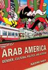 Arab America: Gender, Cultural Politics, and Activism by Nadine Naber (Paperback, 2012)