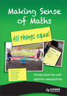 Making Sense of Maths: All Things Equal - Student Book: Solving Equations and Algebraic Manipulation by Paul Dickinson, Steve Gough, Frank Eade, Stella Dudzic, Susan Hough (Paperback, 2012)