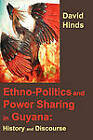 Ethnopolitics and Power Sharing in Guyana: History and Discourse by David Hinds (Paperback, 2011)
