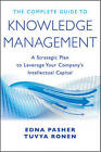 The Complete Guide to Knowledge Management: A Strategic Plan to Leverage Your Company's Intellectual Capital by Edna Pasher, Tuvya Ronen (Hardback, 2011)