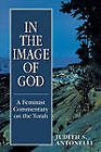 In the Image of God: A Feminist Commentary on the Torah by Judith S. Antonelli (Paperback, 1997)