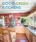 Good Green Kitchens by Jennifer Roberts (Hardback, 2006)