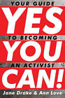 Yes You Can!: Your Guide to Becoming an Activist by Ann Love, Jane Drake (Paperback / softback, 2011)