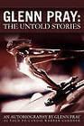 Glenn Pray: The Untold Stories by Glenn Pray (Paperback / softback, 2010)