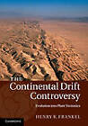 The Continental Drift Controversy: Evolution into Plate Tectonics: 4 by Henry R. Frankel (Hardback, 2012)
