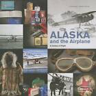 Alaska and the Airplane: A Century of Flight by Jeremy Kinney, Julie Decker (Hardback, 2013)