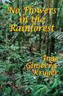 No Flowers in the Rainforest by Inge Ginsberg-Kruger (Paperback / softback, 2013)