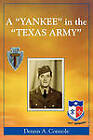 A Yankee in the Texas Army by Dennis A. Connole (Paperback, 2008)