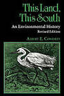 This Land, This South: An Environmental History by Albert E. Cowdrey (Paperback, 1995)