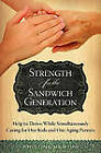 Strength for the Sandwich Generation: Help to Thrive While Simultaneously Caring for Our Kids and Our Aging Parents by Kristine Bertini (Hardback, 2011)