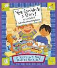You Can Write a Story!: A Story-Writing Recipe for Kids by Lisa Bullard (Hardback)