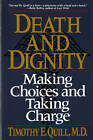 Death and Dignity: Making Choices and Taking Charge by Timothy E. Quill (Paperback, 1995)