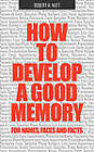 How to Develop a Good Memory for Names, Faces, and Facts by Robert Nutt, Robert H Nutt, Robert Nut (Paperback, 2011)