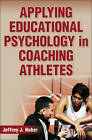 Applying Educational Psychology in Coaching Athletes by Jeffrey J. Huber (Hardback, 2012)