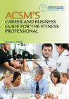 ACSM's Career and Business Guide for the Fitness Professional by Neal Pire, American College of Sports Medicine (Paperback, 2012)