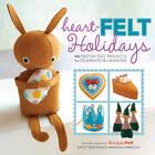 Heart-felt Holidays: 40 Festive Felt Projects to Celebrate the Seasons by Kathy Sheldon, Amanda Carestio (Paperback, 2012)