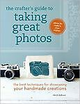 The Crafter's Guide to Taking Great Photos: The Best Techniques...(Paperback)