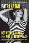 Between a Heart and a Rock Place: A Memoir by Pat Benatar (Paperback, 2011)