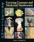 Growing Gourmet and Medicinal Mushrooms by Paul Stamets (Paperback, 1994)